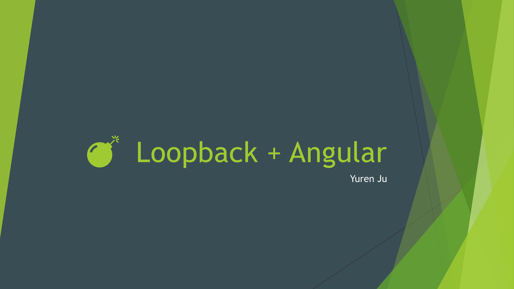 Loopback + Angular Yuren Ju DŽ