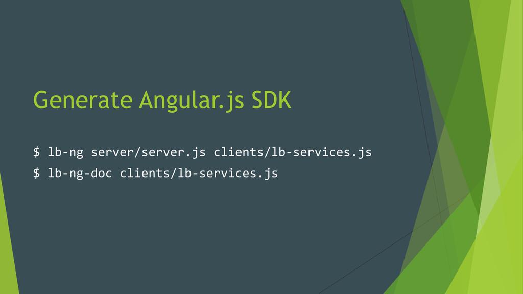Generate Angular.js SDK $ lb-‐ng server/serv...