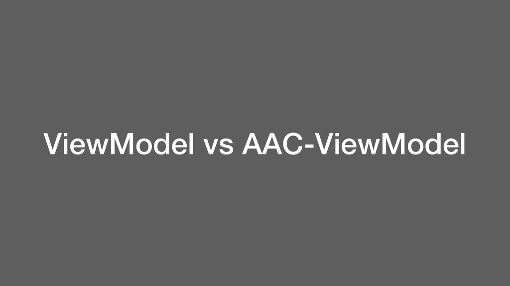 ViewModel vs AAC-ViewModel
