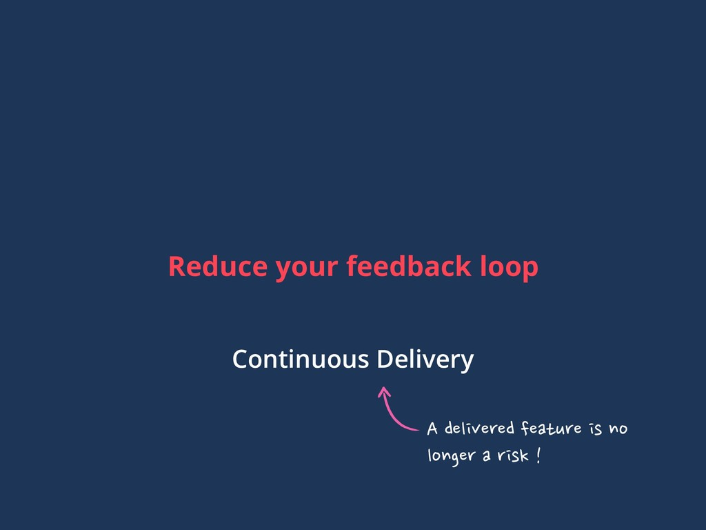 Reduce your feedback loop Continuous Delivery A...