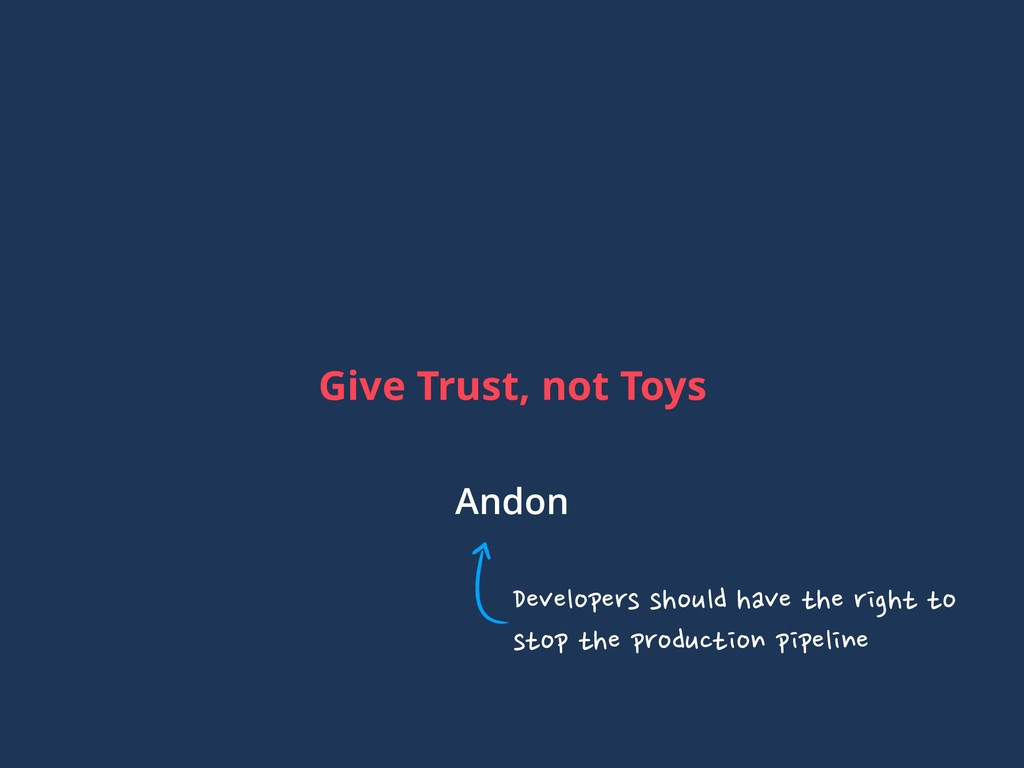 Give Trust, not Toys Andon Developers should ha...