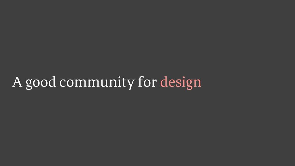 A good community for design
