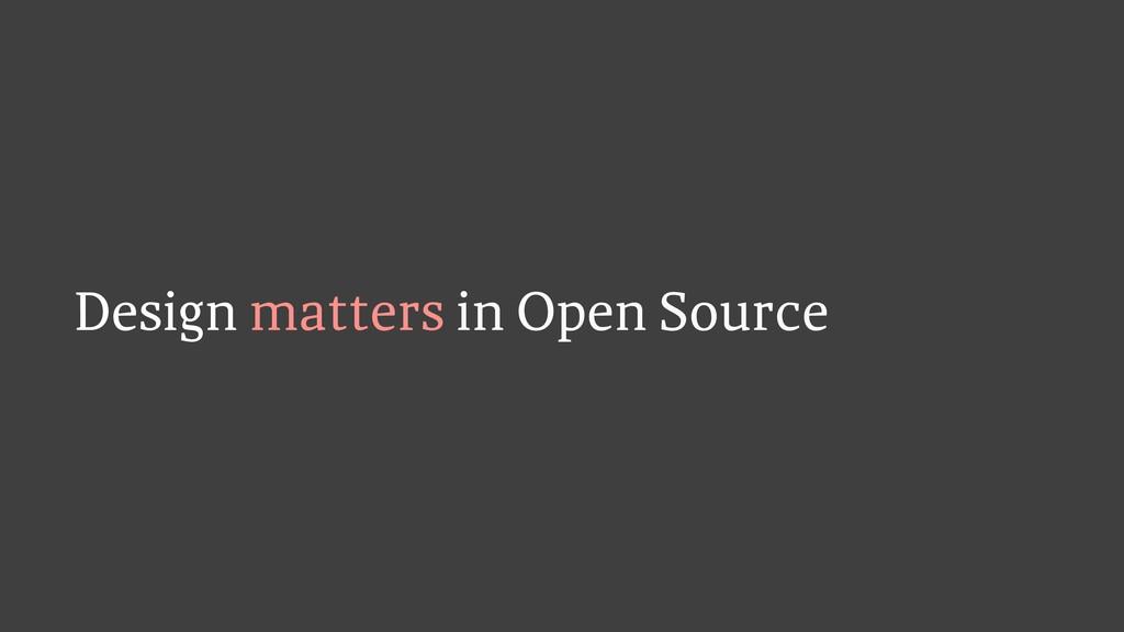 Design matters in Open Source