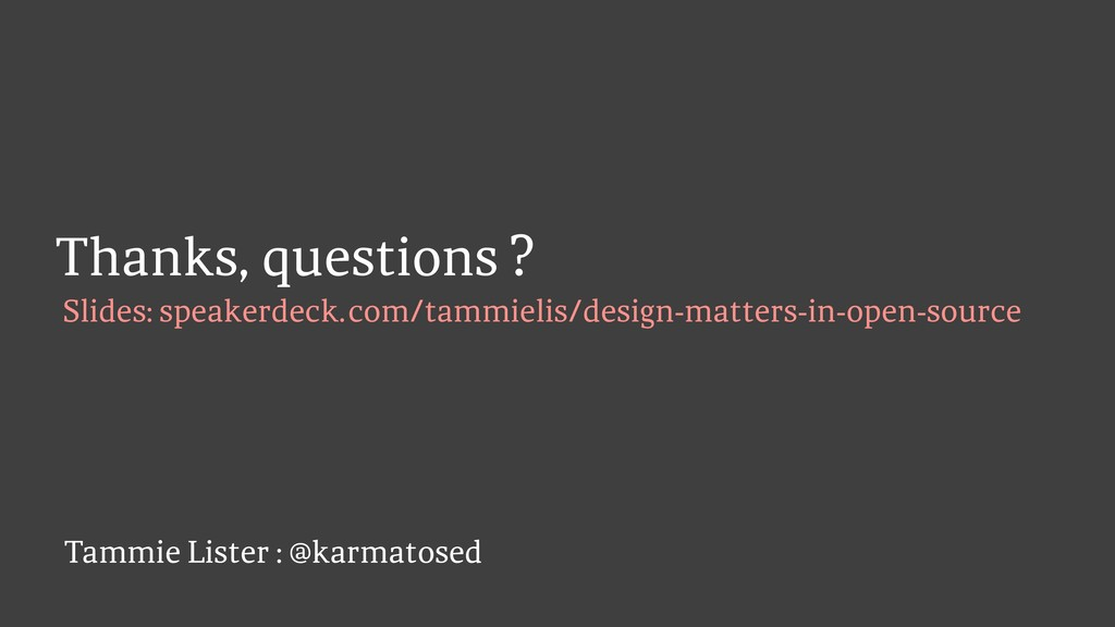 Thanks, questions Tammie Lister : @karmatosed ?...