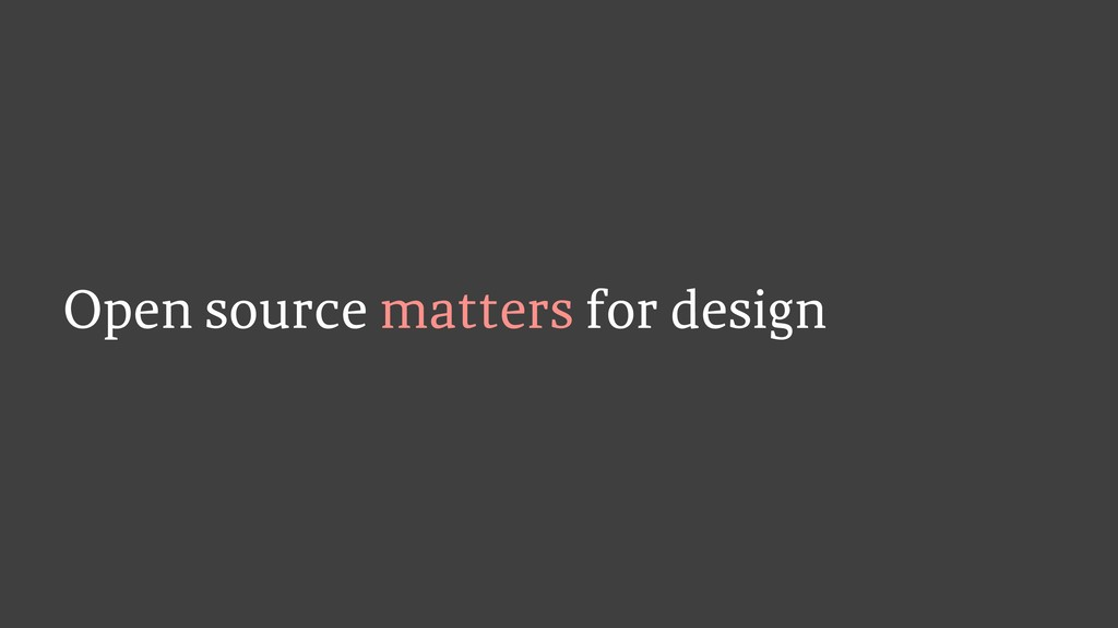 Open source matters for design