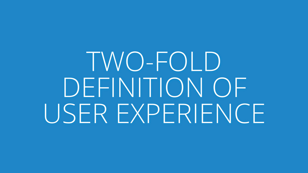 TWO-FOLD DEFINITION OF USER EXPERIENCE