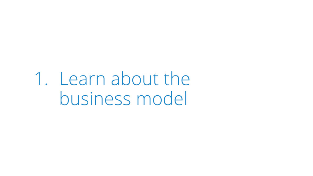 1. Learn about the business model