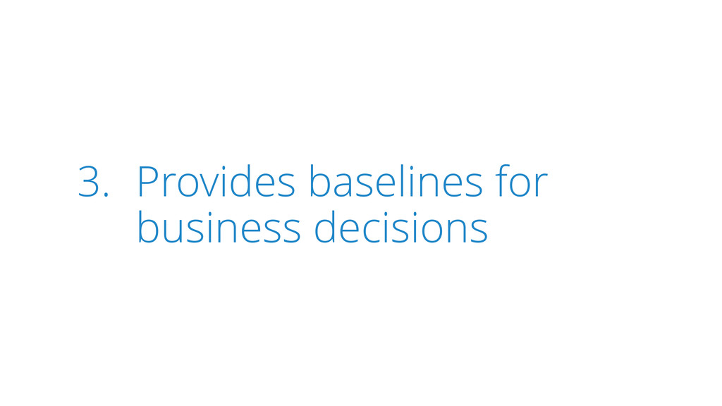 3. Provides baselines for business decisions