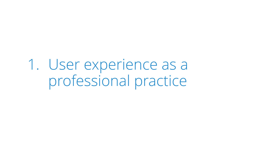 1. User experience as a professional practice