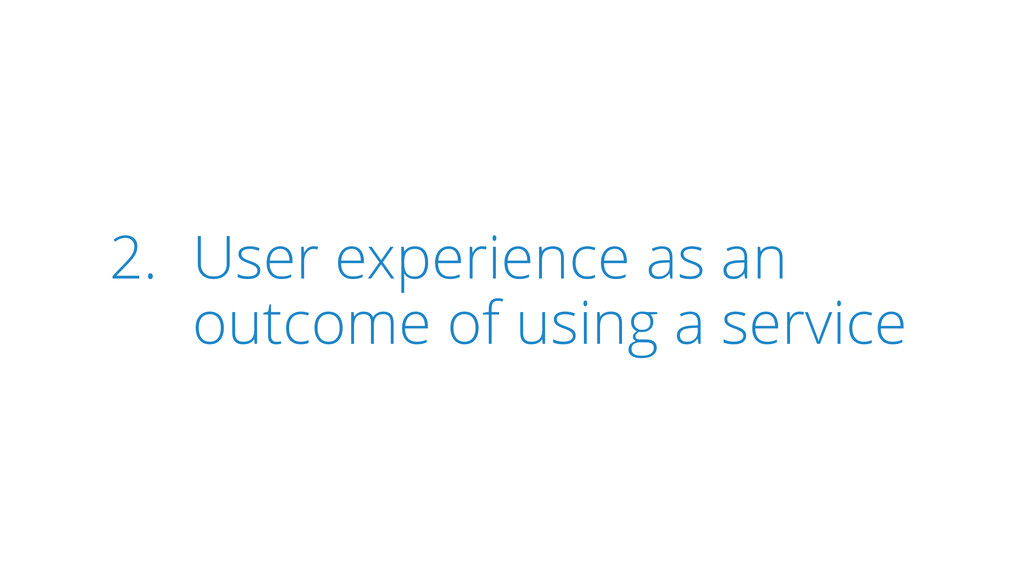 2. User experience as an outcome of using a ser...