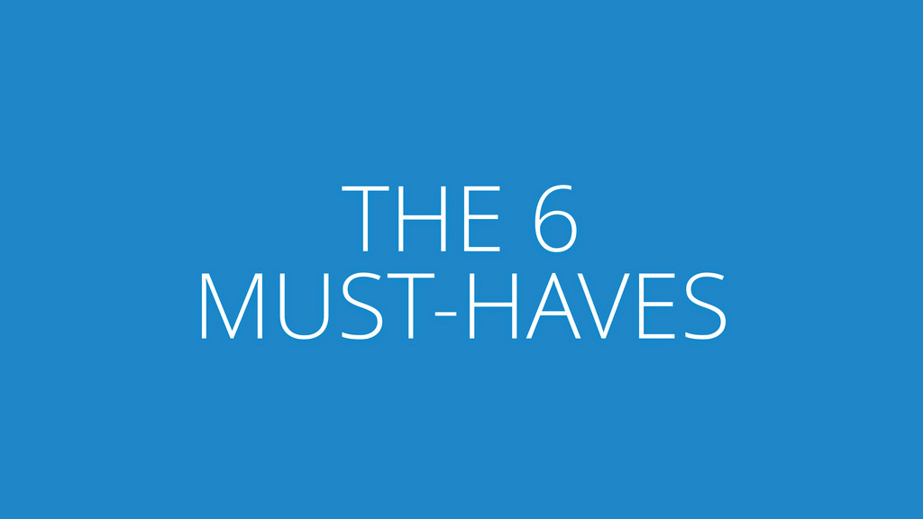 THE 6 MUST-HAVES
