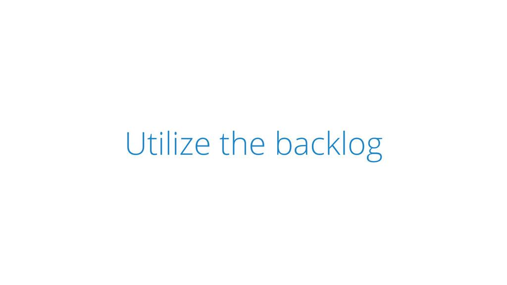 SCRUM Utilize the backlog