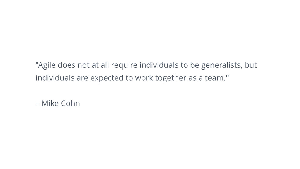"""Agile does not at all require individuals to b..."