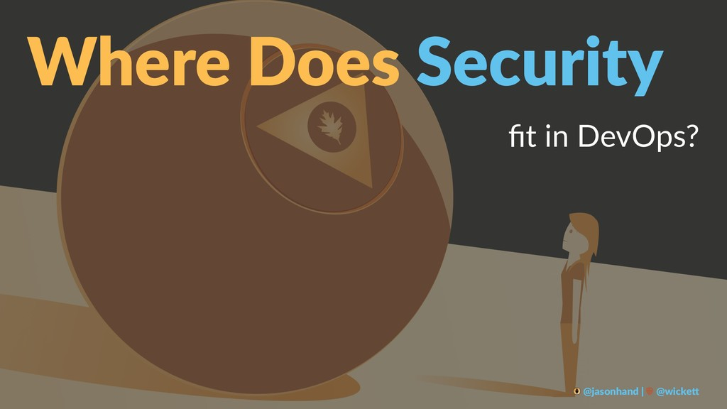 Where Does Security fit in DevOps? @jasonhand | ...