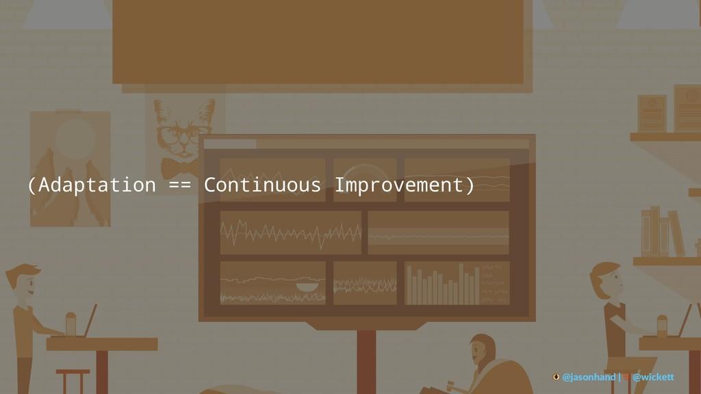(Adaptation == Continuous Improvement) @jasonha...