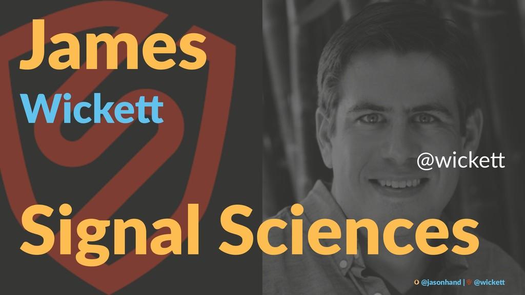 James Wicke& @wicke' Signal Sciences @jasonhand...