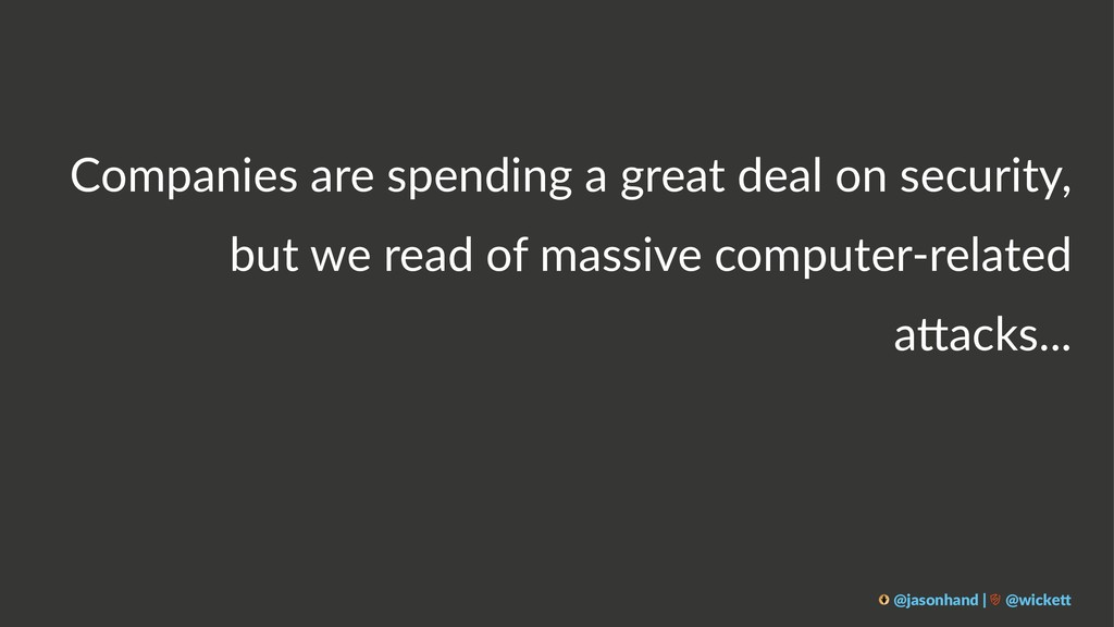 Companies are spending a great deal on security...