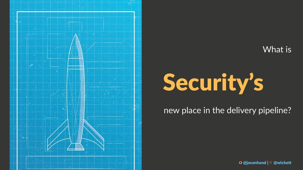 What is Security's new place in the delivery pi...