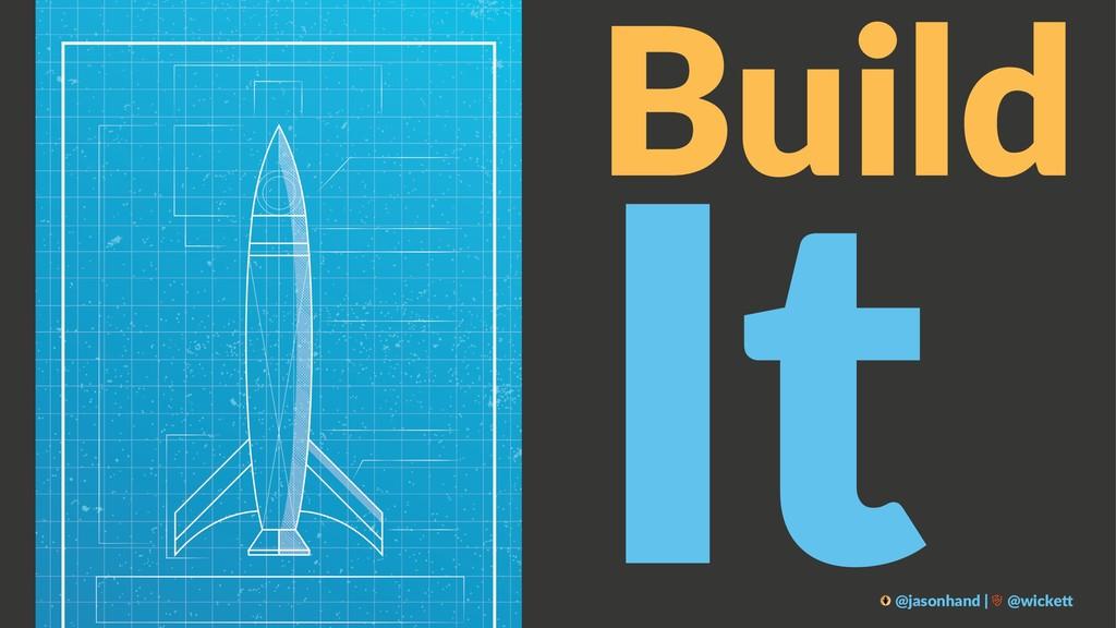 Build It @jasonhand | @wicke0