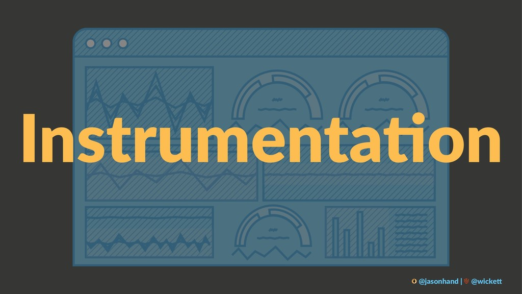 Instrumenta*on @jasonhand | @wicke0