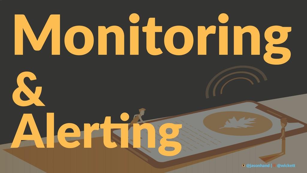 Monitoring & Aler%ng @jasonhand | @wicke0