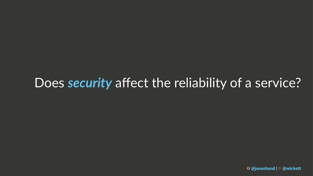 Does security affect the reliability of a servic...