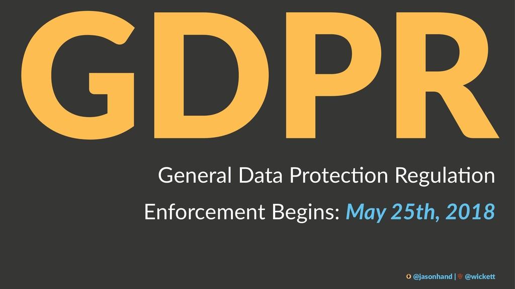 GDPR General Data Protec-on Regula-on Enforceme...