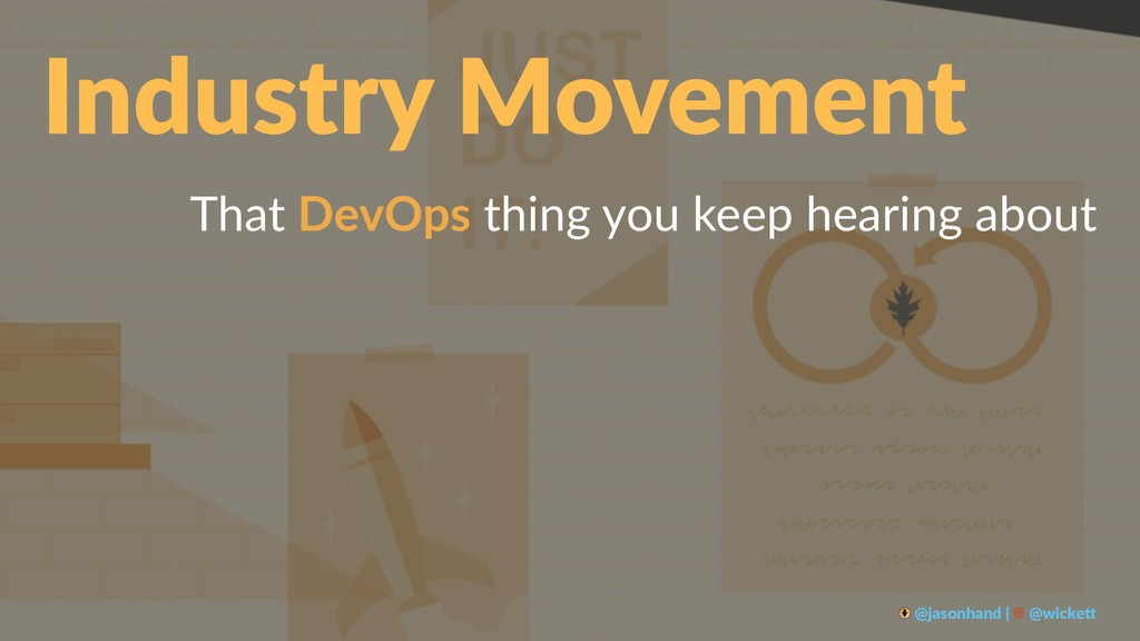 Industry Movement That DevOps thing you keep he...
