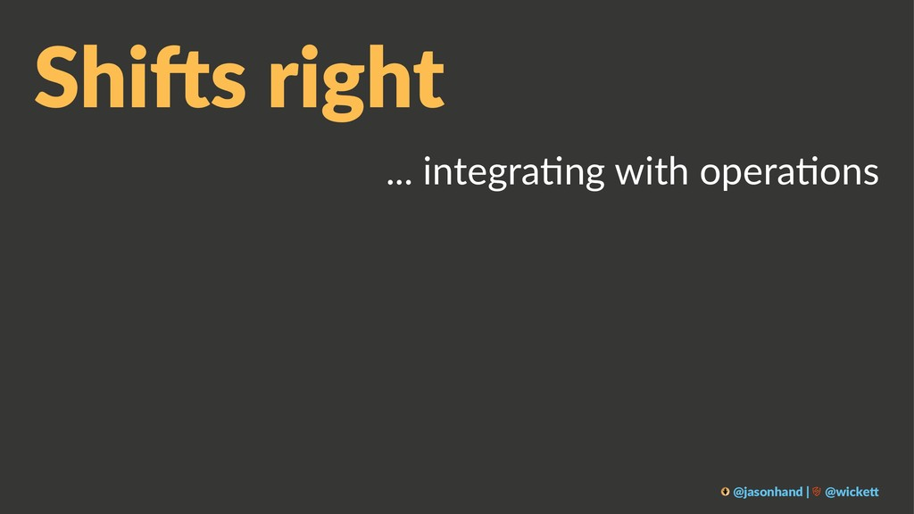 Shi$s right ... integra*ng with opera*ons @jaso...