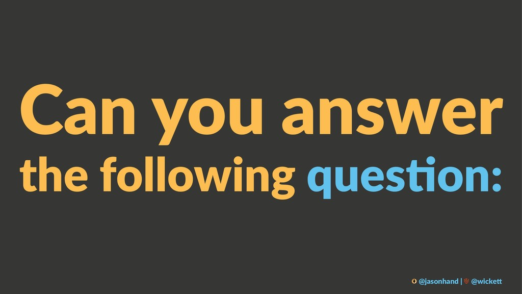 Can you answer the following ques/on: @jasonhan...