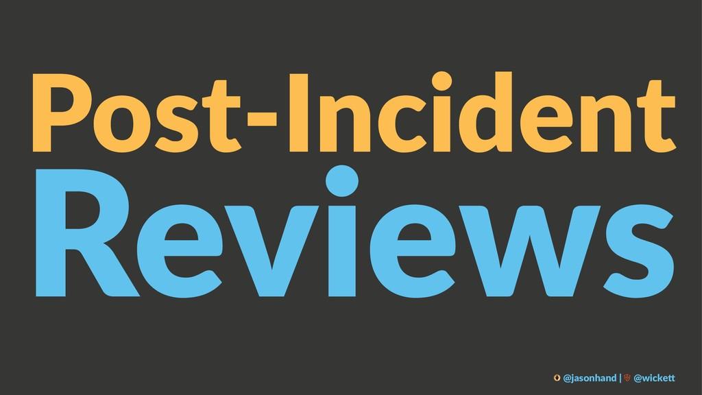 Post-Incident Reviews @jasonhand | @wicke0