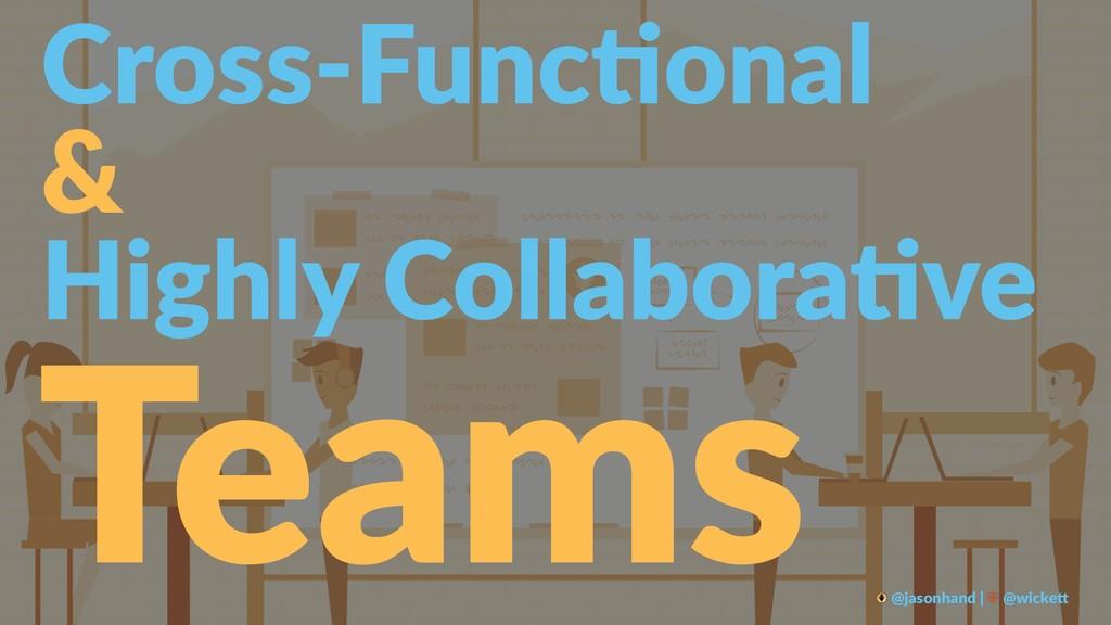 Cross-Func*onal & Highly Collabora-ve Teams @ja...