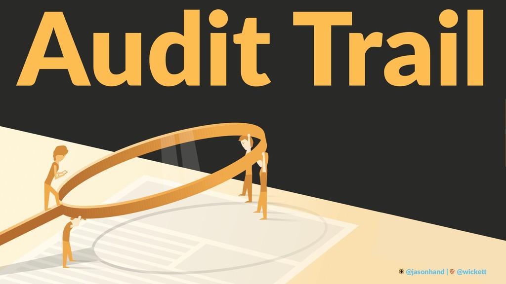 Audit Trail @jasonhand | @wicke0