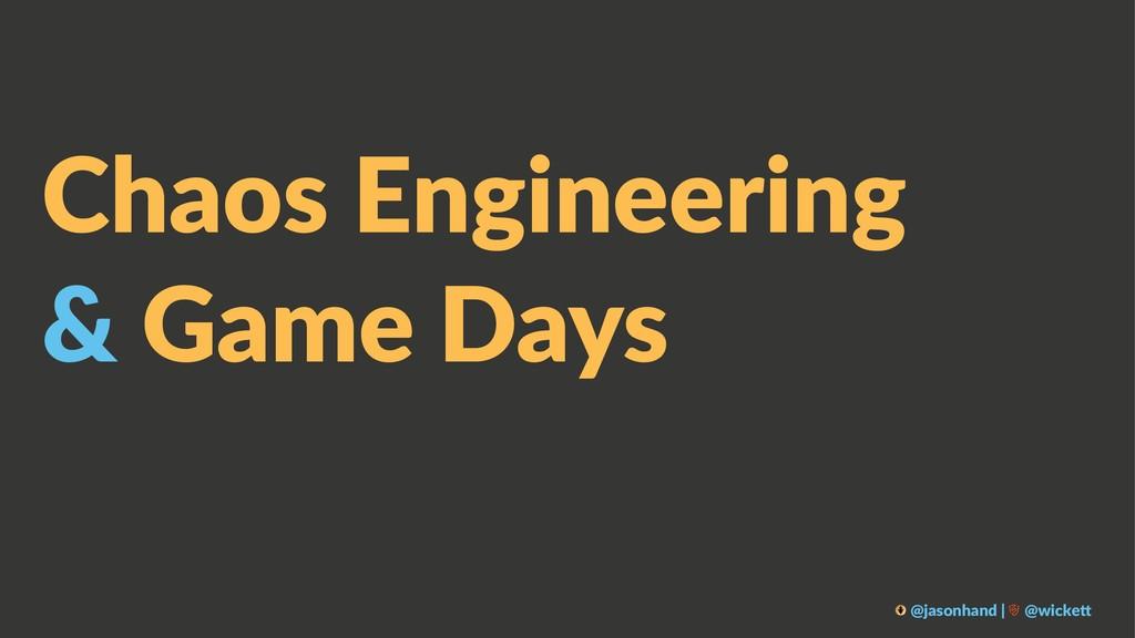 Chaos Engineering & Game Days @jasonhand | @wic...