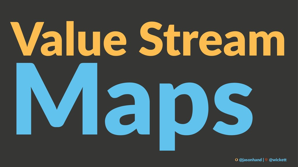 Value Stream Maps @jasonhand | @wicke0