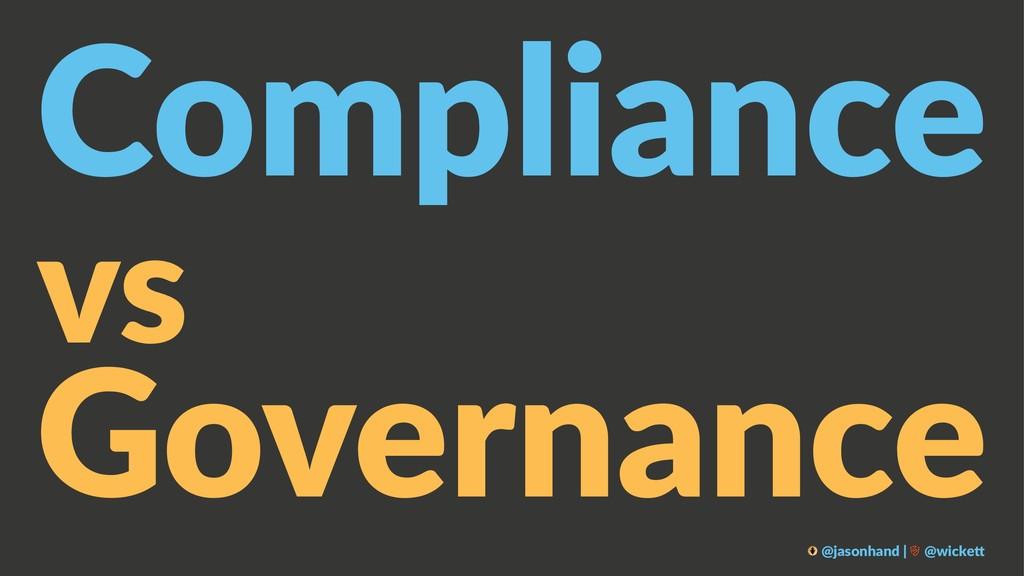 Compliance vs Governance @jasonhand | @wicke0