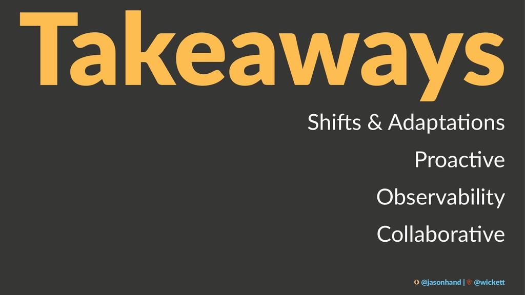 Takeaways Shi$s & Adapta-ons Proac-ve Observabi...