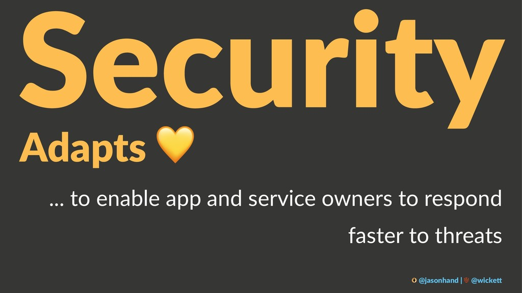Security Adapts ! ... to enable app and service...