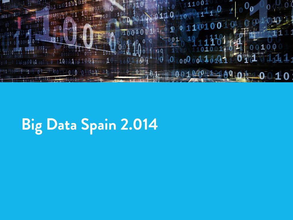 Big Data Spain 2.014