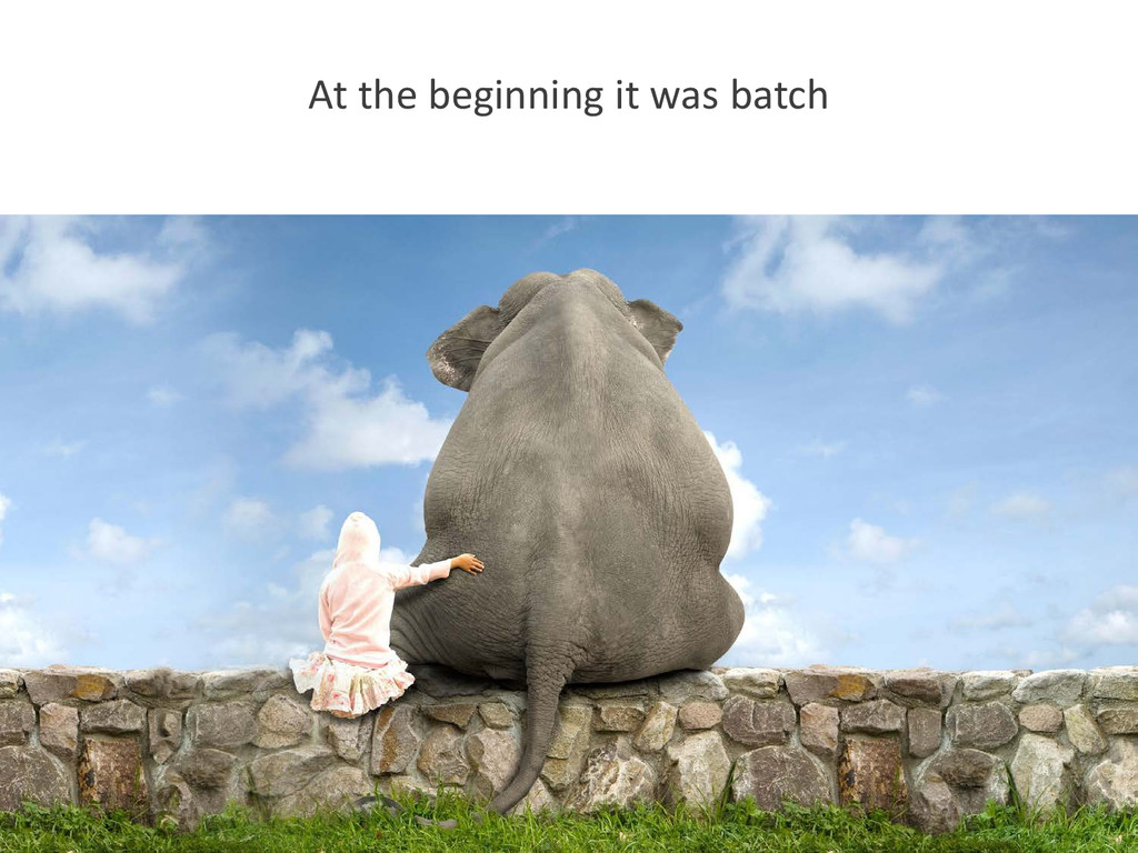At the beginning it was batch