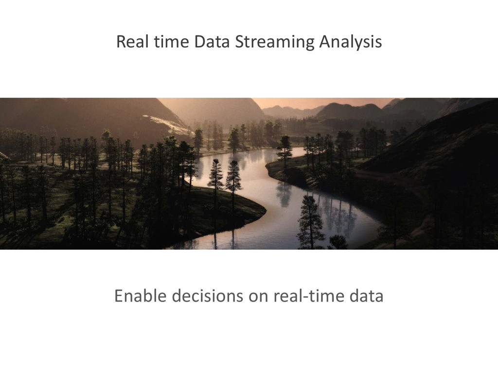 Enable decisions on real-time data Real time Da...