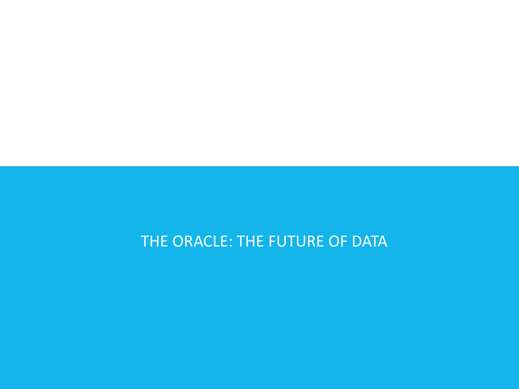 THE ORACLE: THE FUTURE OF DATA