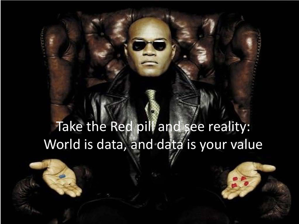 Take the Red pill and see reality: World is dat...