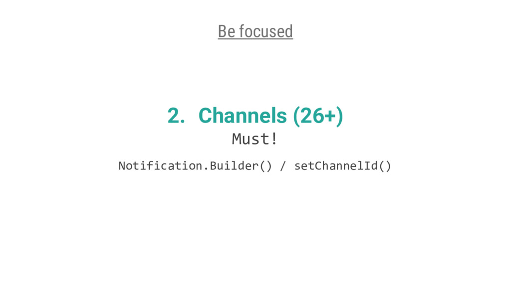 2. Channels (26+) Must! Notification.Builder() ...