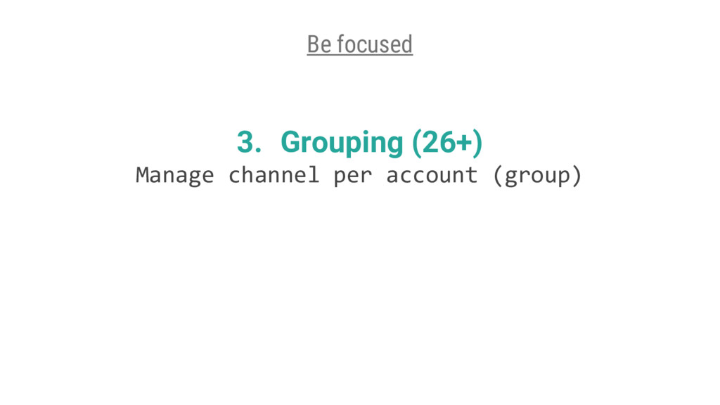 3. Grouping (26+) Manage channel per account (g...