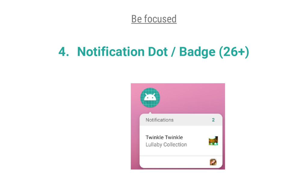 4. Notification Dot / Badge (26+) Be focused