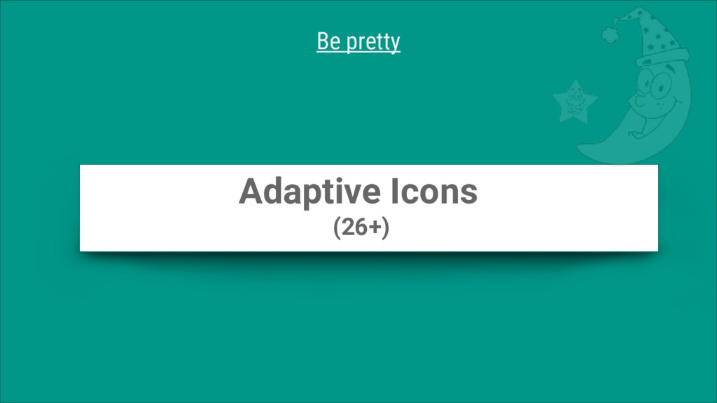 Adaptive Icons (26+) Be pretty