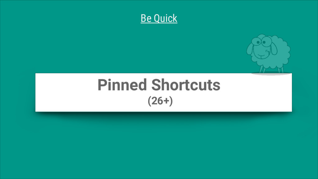 Pinned Shortcuts (26+) Be Quick