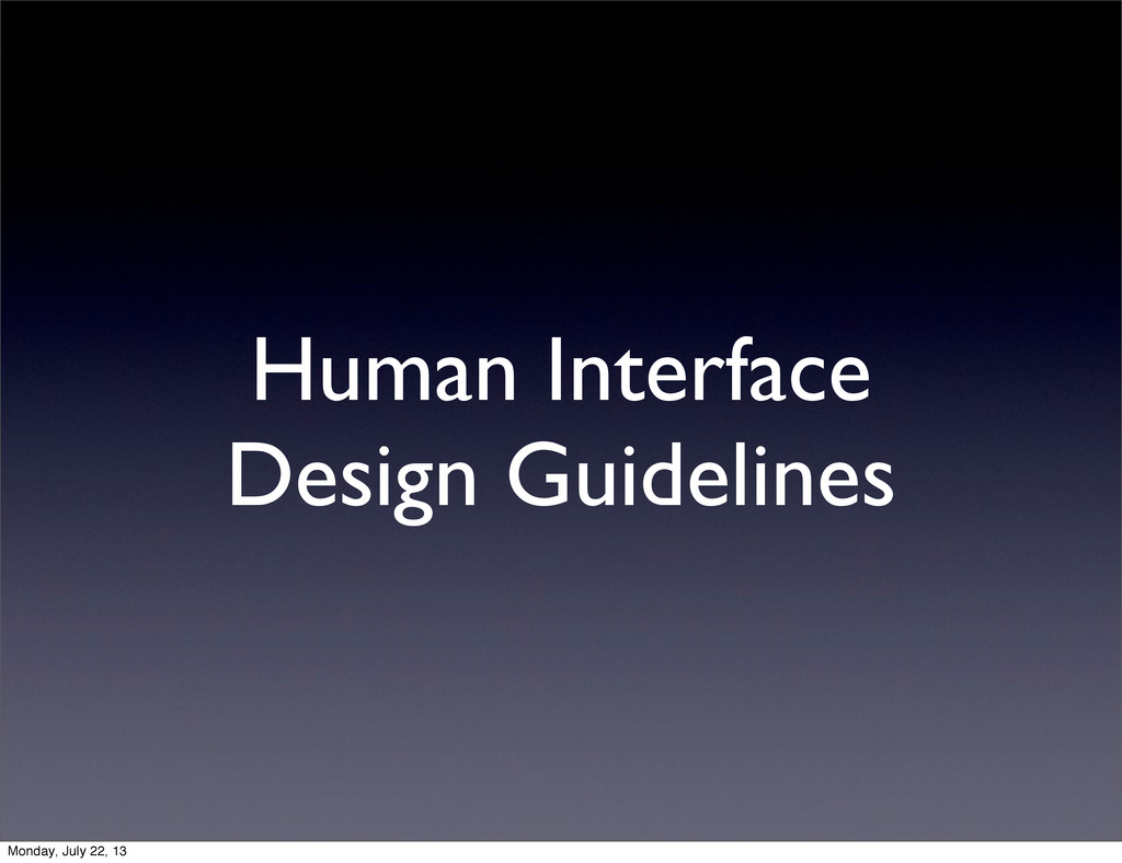 Human Interface Design Guidelines Monday, July ...