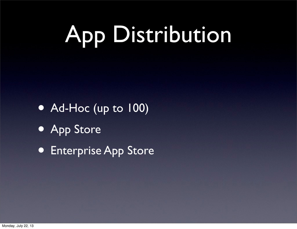 App Distribution • Ad-Hoc (up to 100) • App Sto...